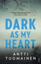 Dark As My Heart ebook by Antti Tuomainen, Lola Rogers