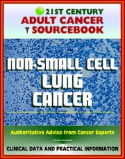 21st Century Adult Cancer Sourcebook: Non-Small Cell Lung Cancer (NSCLC) - Clinical Data for Patients, Families, and Physicians ebook by Progressive Management