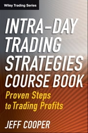 Intra-Day Trading Strategies - Proven Steps to Trading Profits ebook by Jeff Cooper
