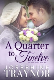 A Quarter to Twelve - Time Series, #1 ebook by Josephine Traynor