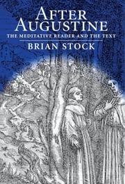 After Augustine - The Meditative Reader and the Text ebook by Brian Stock