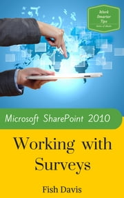Microsoft SharePoint 2010 Working with Surveys ebook by Fish Davis