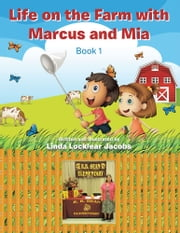 Life on the Farm with Marcus and Mia - Book 1 ebook by Linda Locklear Jacobs