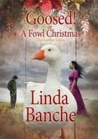 Goosed! or A Fowl Christmas ebook by Linda Banche