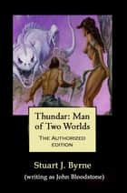 THUNDAR, Man of Two Worlds ebook by STUART J. BYRNE