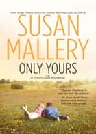 Only Yours (Mills & Boon M&B) (A Fool's Gold Novel, Book 5) ebook by Susan Mallery