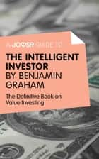 A Joosr Guide to... Intelligent Investor by Benjamin Graham: The Definitive Book on Value Investing - A Book of Practical Counsel ebook by Joosr