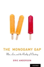 The Monogamy Gap - Men, Love, and the Reality of Cheating ebook by Eric Anderson