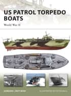 US Patrol Torpedo Boats - World War II ebook by Gordon L. Rottman, Peter Bull