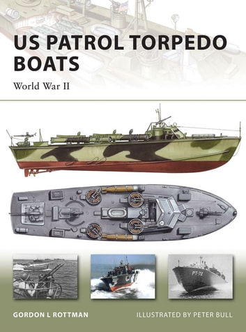 US Patrol Torpedo Boats - World War II ebook by Gordon L. Rottman