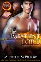 The Impatient Lord - A Qurilixen World Novel ebook by Michelle M. Pillow