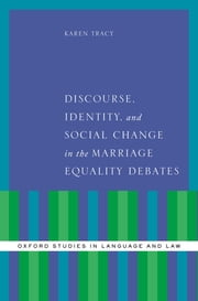 Discourse, Identity, and Social Change in the Marriage Equality Debates ebook by Karen Tracy