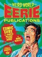 The Weird World of Eerie Publications ebook by Mike Howlett,Stephen R. Bissette