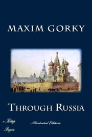 Through Russia - [Illustrated Edition] ebook by Maxim Gorky