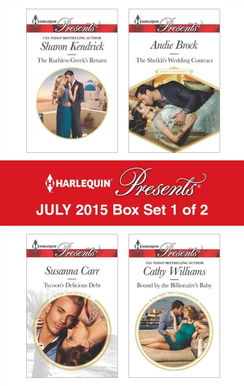 Harlequin Presents July 2015 - Box Set 1 of 2 - The Ruthless Greek's Return\Tycoon's Delicious Debt\The Sheikh's Wedding Contract\Bound by the Billionaire's Baby ebook by Sharon Kendrick,Susanna Carr,Andie Brock,Cathy Williams