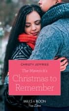 The Maverick's Christmas To Remember (Mills & Boon True Love) (Montana Mavericks: The Lonelyhearts Ranch, Book 5) ebook by Christy Jeffries