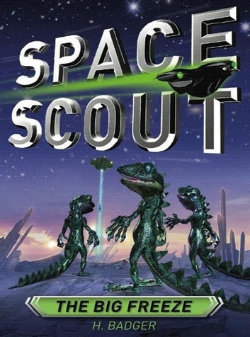 Space Scout: The Big Freeze ebook by H. Badger