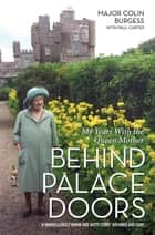 Behind Palace Doors - My Service as the Queen Mother's Equerry ebook by Colin Burgess