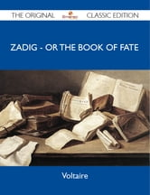 Zadig - or the Book of Fate - The Original Classic Edition ebook by Voltaire Voltaire