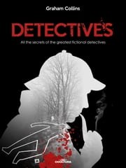 Detectives - All the secrets of the greatest fictional detectives ebook by Graham Collins