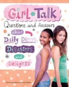 Girl Talk - Questions and Answers about Daily Dramas, Disasters, and Delights ebook by Nancy Jean Loewen, Julissa Mora