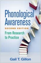 Phonological Awareness, Second Edition - From Research to Practice ebook by Gail T. Gillon, PhD