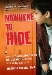 Nowhere to Hide - Why Kids with ADHD and LD Hate School and What We Can Do About It ebook by Jerome J. Schultz,Edward M. Hallowell