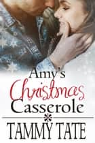 Amy's Christmas Casserole - Sweet Christmas Romances 2017 ebook by Tammy Tate
