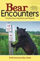 Bear Encounters ebook by North American Bear Center