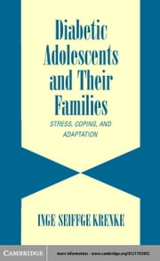 Diabetic Adolescents and Their Families: Stress, Coping, and Adaptation ebook by Seiffge-Krenke, Inge