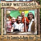 The Camp Waterlogg Chronicles 8 - The Best of the Comedy-O-Rama Hour, Season 6 audiobook by Joe Bevilacqua, Lorie Kellogg, Pedro Pablo Sacristán