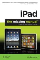 iPad: The Missing Manual ebook by J.D. Biersdorfer