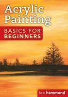 Acrylic Basics for Beginners eBook by Lee Hammond