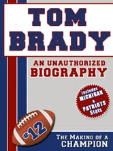 Tom Brady: An Unauthorized Biography ebook by Belmont and Belcourt Biographies