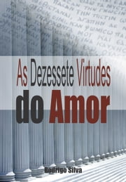 As Dezessete Virtudes do Amor ebook by Rodrigo Silva