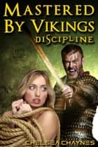 Mastered By Vikings - Discipline (Viking Erotica / BDSM Erotica) ebook by Chelsea Chaynes