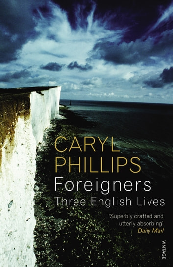 Foreigners: Three English Lives ebook by Caryl Phillips