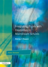Integrating Pupils with Disabilities in Mainstream Schools - Making It Happen ebook by Helen Kenward