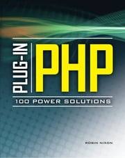 Plug-In PHP: 100 Power Solutions - Simple Solutions to Practical PHP Problems ebook by Robin Nixon