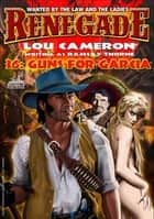Renegade 36: Guns for Garcia ebook by Lou Cameron