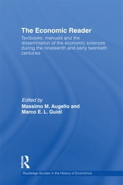 The Economic Reader - Textbooks, Manuals and the Dissemination of the Economic Sciences during the 19th and Early 20th Centuries. ebook by Massimo M. Augello,Marco E. L Guidi