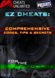 Cheats Unlimited presents EZ Cheats: Comprehensive Codes, Tips and Secrets for Xbox 360 ebook by Ice Games, Ltd.