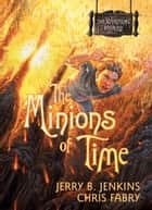 The Minions of Time ebook by Jerry B. Jenkins,Chris Fabry