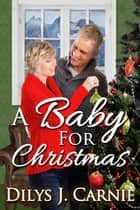 A Baby for Christmas ebook by Dilys J. Carnie