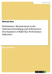 Performance Measurement in der Softwareentwicklung und Softwaretest. Development of R&D Key Performance Indicators ebook by Michael Russ