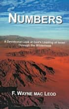 Numbers - A Devotional Look at God's Leadign of Israel Through the Wilderness ebook by F. Wayne Mac Leod