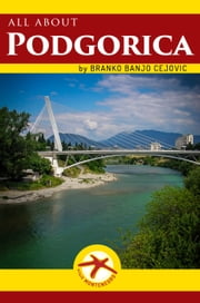 All about PODGORICA - City Tourist Guide ebook by Branko BanjO Cejovic