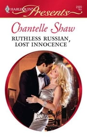 Ruthless Russian, Lost Innocence ebook by Chantelle Shaw