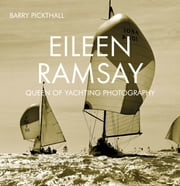 Eileen Ramsay - Queen of Yachting Photography ebook by Barry Pickthall