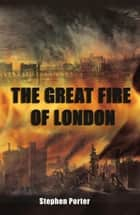 Great Fire of London ebook by Stephen Porter